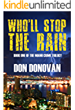 Who'll Stop The Rain: (Book One Of The Miami Crime Trilogy)