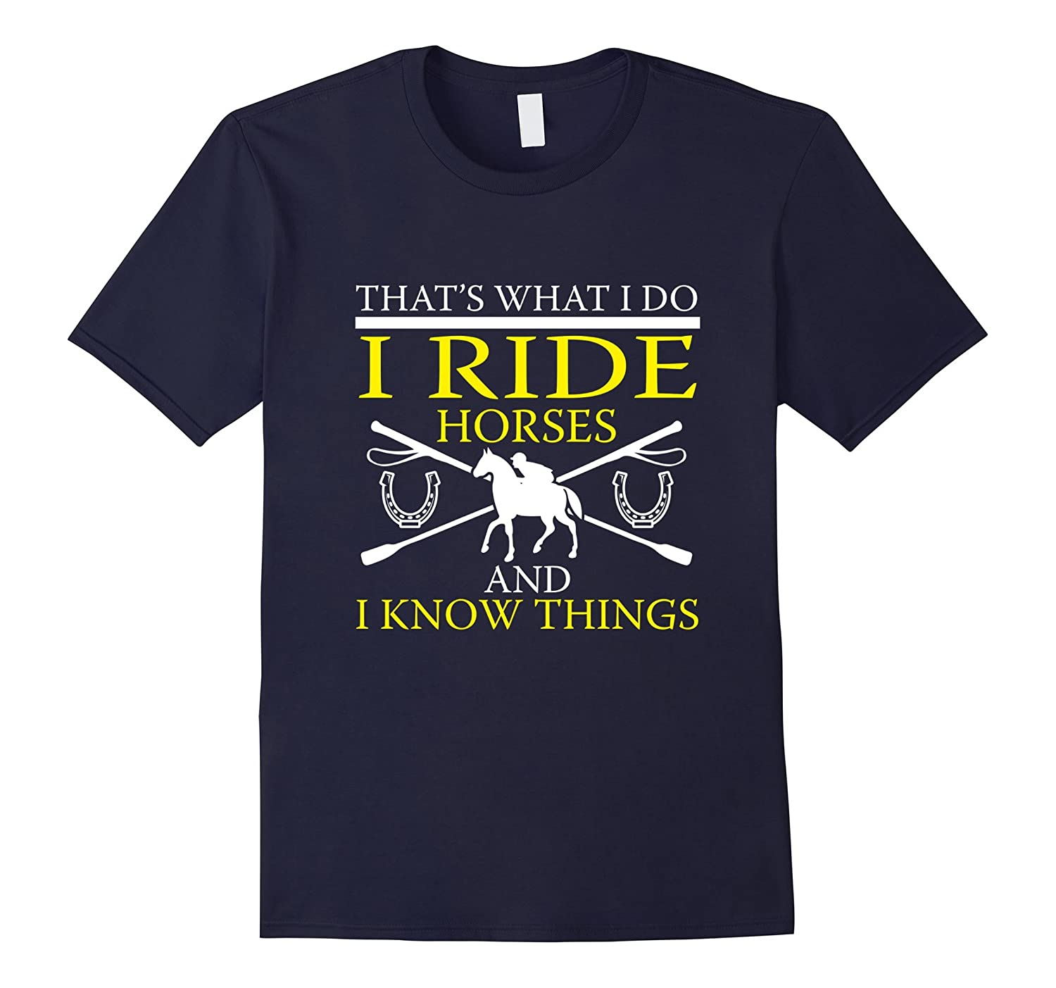 FUNNY RIDE HORSES AND I KNOW THINGS T-SHIRT Horse Gift-TD