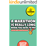 A Marathon Is Really Long When You Have to Pee: And Other Lessons I Learned the Hard Way (The Life Lessonbook Book 1)