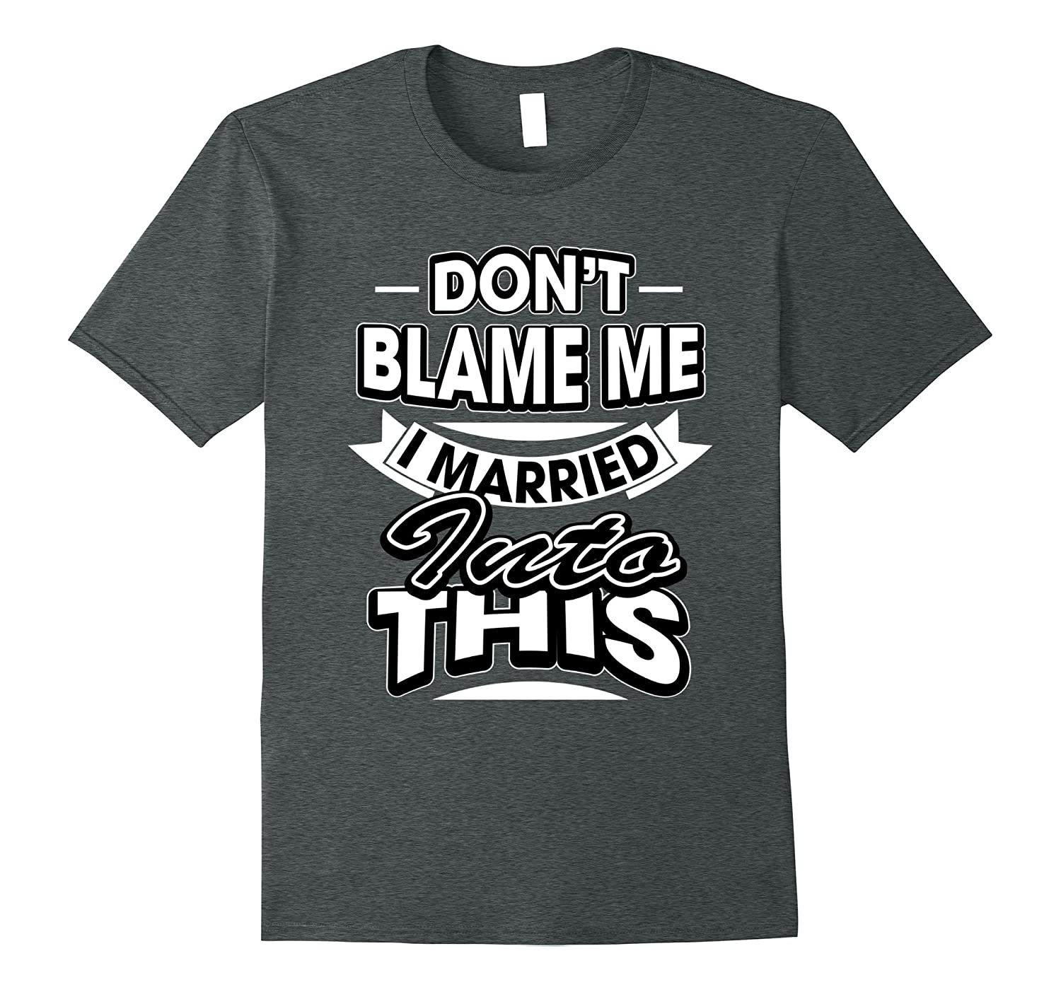 Don't Blame Me I Married Into This T-Shirt Funny Marriage