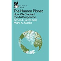 A Pelican Introduction: The Human Planet: How We Created the Anthropocene (Pelican Books)