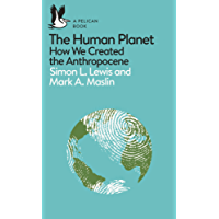 The Human Planet: How We Created the Anthropocene (Pelican Books)