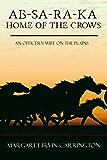 AB-SA-RA-KA: Home of the Crows (an Officer's Wife on the Plains)
