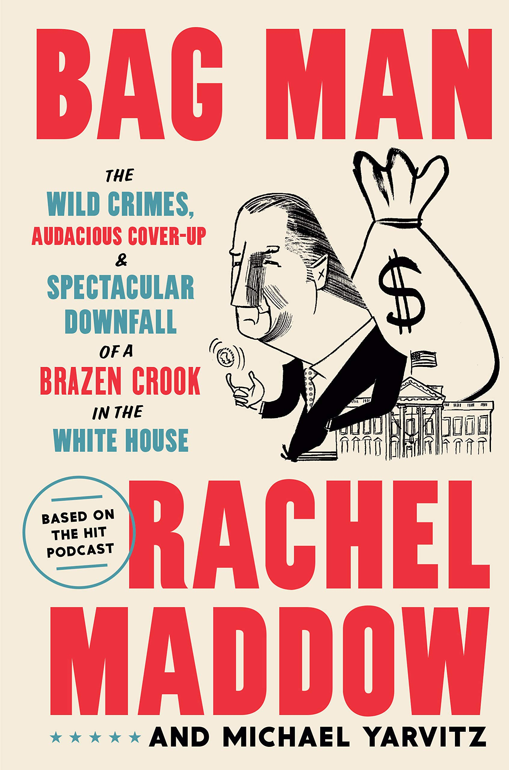 Amazon.com: Bag Man: The Wild Crimes, Audacious Cover-up, and Spectacular Downfall of a Brazen Crook in the White House: 9780593136683: Maddow, Rachel, Yarvitz, Michael: Books