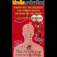 CREATIVE BRAIN, Everyone can unleash the hidden genius residing in the brain! THE ART OF WAR: Translated by Maya Mai (January 2019) & Edited by Derek Schuger