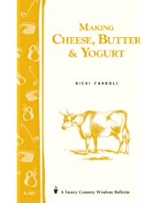 Making Cheese, Butter and Yogurt: Storey's Country Wisdom Bulletin  A.283