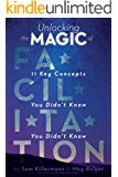 Unlocking the Magic of Facilitation: 11 Key Concepts You Didn't Know You Didn't Know (English Edition)