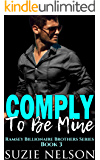 Comply To Be Mine: Ramsey Billionaire Brothers Series - Book 3