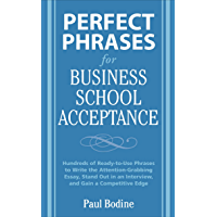 Perfect Phrases for Business School Acceptance: Hundreds of Ready-To-Use Phrases to Write the Attention-Grabbing Essay…
