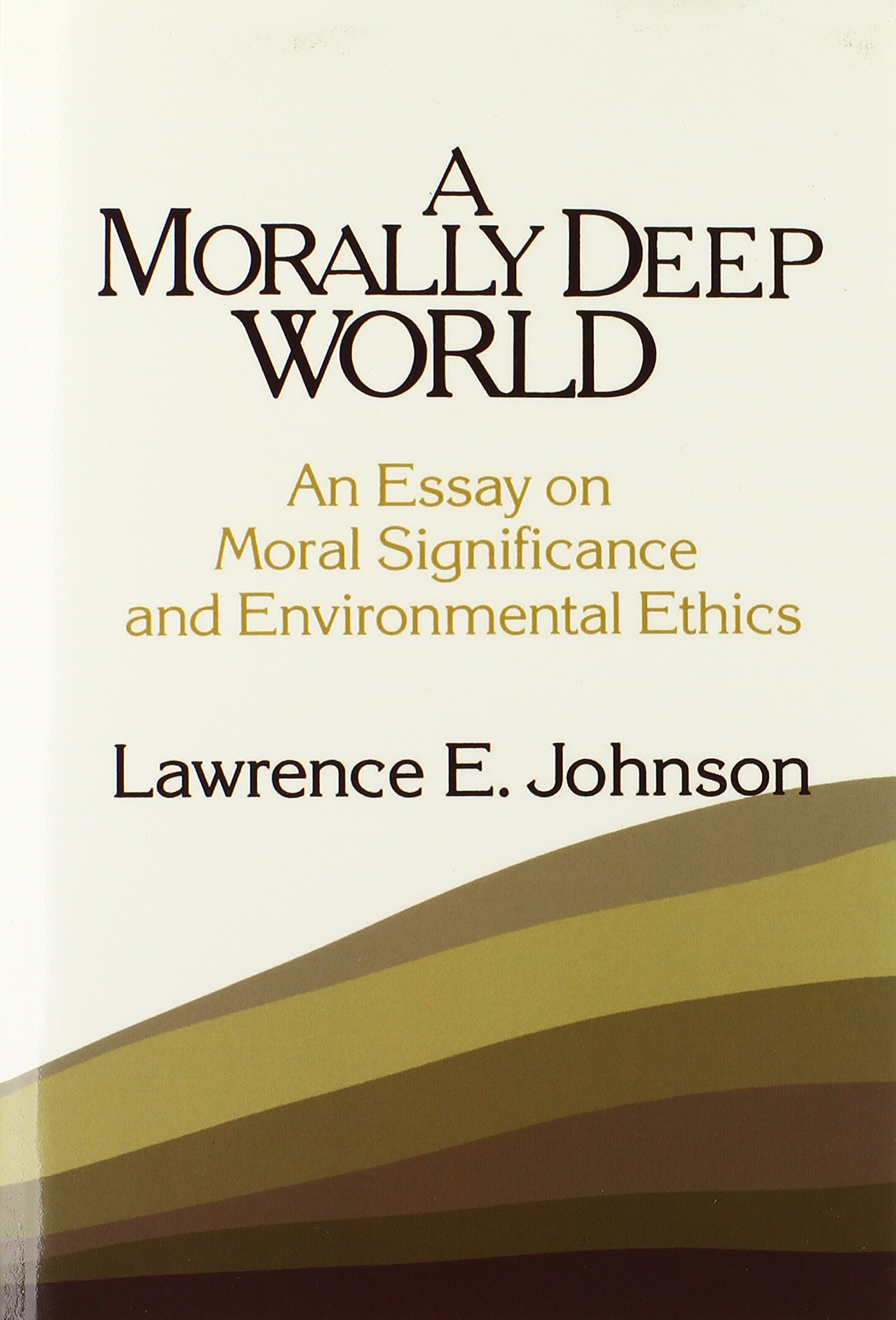 Buy A Morally Deep World An Essay On Moral Significance And  Buy A Morally Deep World An Essay On Moral Significance And Environmental  Ethics Book Online At Low Prices In India  A Morally Deep World An Essay  On