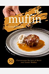 The Muffin Cookbook: 50 Flavoursome Recipes of Moist and Tender Muffins Kindle Edition