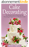 Cake Decorating: The Ultimate Guide to Mastering Cake Decorating for Beginners in 30 Minutes or Less! (Cake Decorating - Wedding Cake - Cake Decorating ... - How to Decorate a Cake) (English Edition)