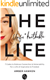 The Unfu*kwithable Life: 7 Codes to Embrace Connection and Vulnerability to Create a Life of Inspiration and Freedom
