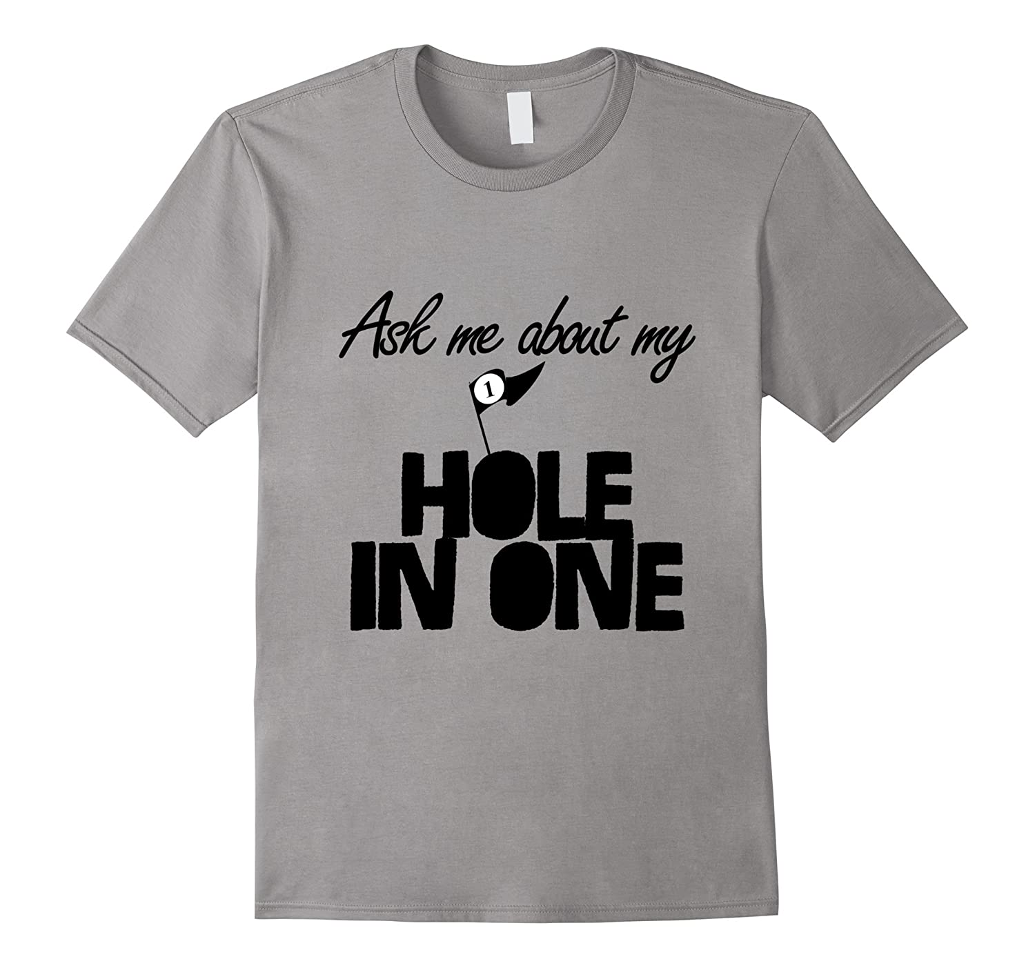 Ask Me About My Hole In One funny golf T Shirt-PL