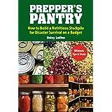 Prepper's Pantry: Build a Nutritious Stockpile to Survive Blizzards, Blackouts, Hurricanes, Pandemics, Economic Collapse, or