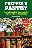 Prepper's Pantry: Build a Nutritious Stockpile to Survive Blizzards, Blackouts, Hurricanes, Pandemics, Economic Collapse…