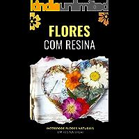 Flores com Resina: Incorpore Flores Naturais em Resina Epoxi