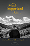 The Most Important Point: Zen Teachings of Edward Espe Brown