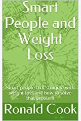 Smart People and Weight Loss: Smart people that struggle with weight loss and how to solve that problem Kindle Edition