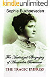 The Tragic Empress: The Authorized Biography of Alexandra Romanov (English Edition)