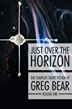 Just Over the Horizon (The Complete Short Fiction of Greg Bear Book 1)