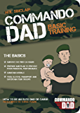Commando Dad: How to be an Elite Dad or Carer, From Birth to Three Years (Fixed layout)