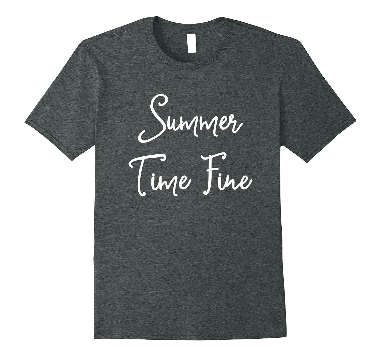 f86009b8 Summer Time Fine T-Shirt Funny Summer Vacation Shirts – Hntee.com