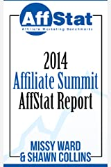 2014 Affiliate Summit AffStat Report: Affiliate Marketing Benchmarks Kindle Edition