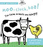 Moo, Cluck, Baa! The Farm Animals are Hungry: A Press and Listen Board Book (Wee Gallery)