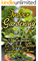 Indoor Gardening: 33 Techniques To Create Fertile Garden At Home (English Edition)