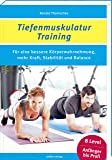 Tiefenmuskulatur-Training: Für eine bessere Körperwahrnehmung, mehr Kraft, Stabilität und Balance