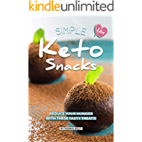 Simple Keto Snacks: Reduce Your Hunger with These Tasty Treats! (English Edition)