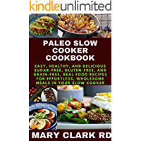 PALEO SLOW COOKER COOKBOOK: Easy, Healthy, and Delicious Sugar-Free, Gluten-Free, and Grain-Free, Real Food Recipes for…