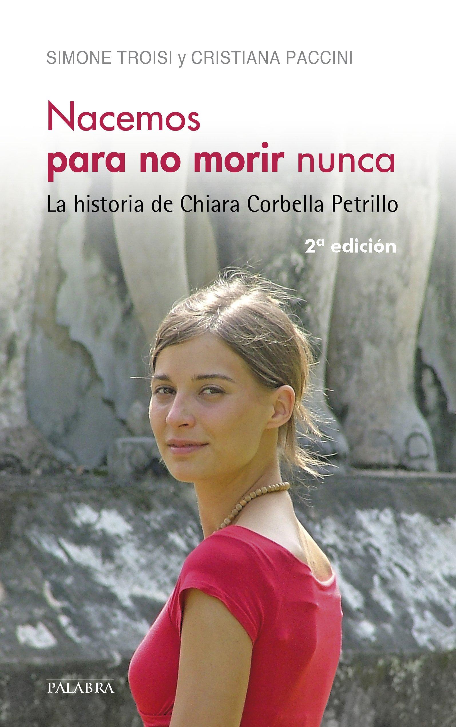 Nacemos para no morir nunca. La historia de Chiara Corbella Petrillo pdf
