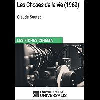 Les Choses de la vie de Claude Sautet: Les Fiches Cinéma d'Universalis (French Edition)
