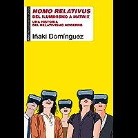 Homo relativus. Del iluminismo a Matrix. Una historia del relativismo moderno (Pensamiento crítico)