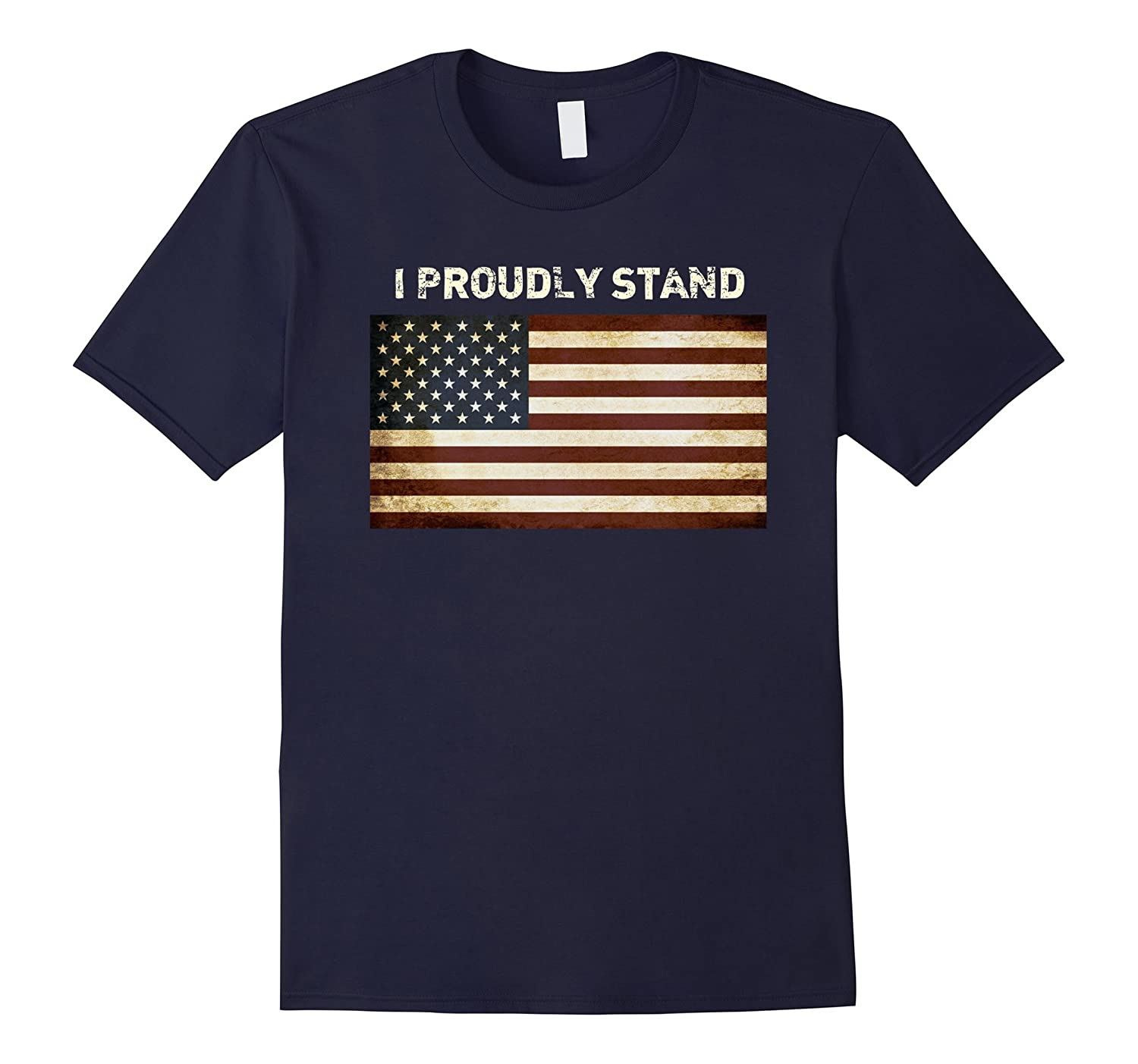 A Proud American Shirt I Proudly Stand for the Flag Tshirt-T-Shirt