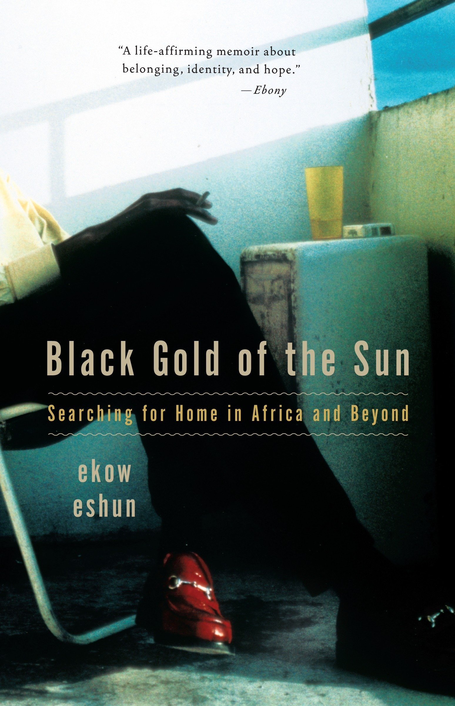 Read Online Black Gold of the Sun: Searching for Home in Africa and Beyond PDF