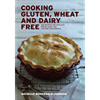Cooking Gluten, Wheat and Dairy Free: 200 Recipes for Coeliacs, Wheat, Dairy and Lactose Intolerants (English Edition)