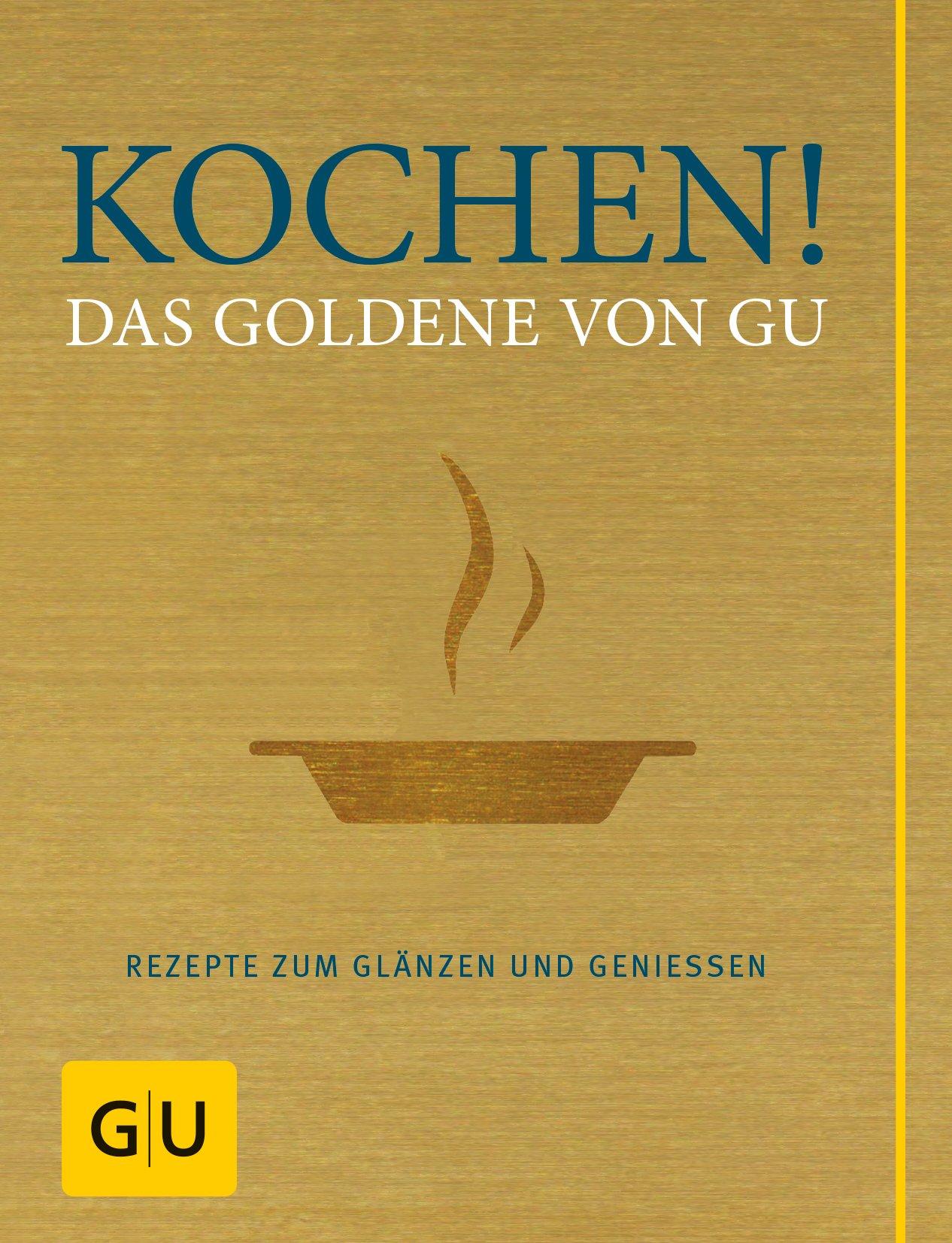 Kochen Das Goldene von GU Rezepte zum Glänzen und Genießen GU