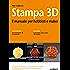 Stampa 3D: il manuale per hobbisti e maker