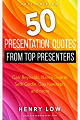 50 Presentation Quotes from Top Presenters: Garr Reynolds, Nancy Duarte, Seth Godin, Guy Kawasaki, and more... Kindle Edition