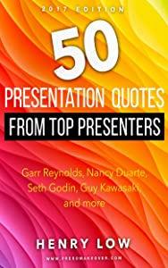 50 Presentation Quotes from Top Presenters: Garr Reynolds, Nancy Duarte, Seth Godin, Guy Kawasaki, and more...