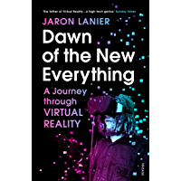 Dawn of the New Everything: A Journey Through Virtual Reality (English Edition)