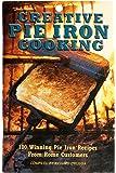 Creative Pie Iron Cooking45; 100 Award Winning Recipes