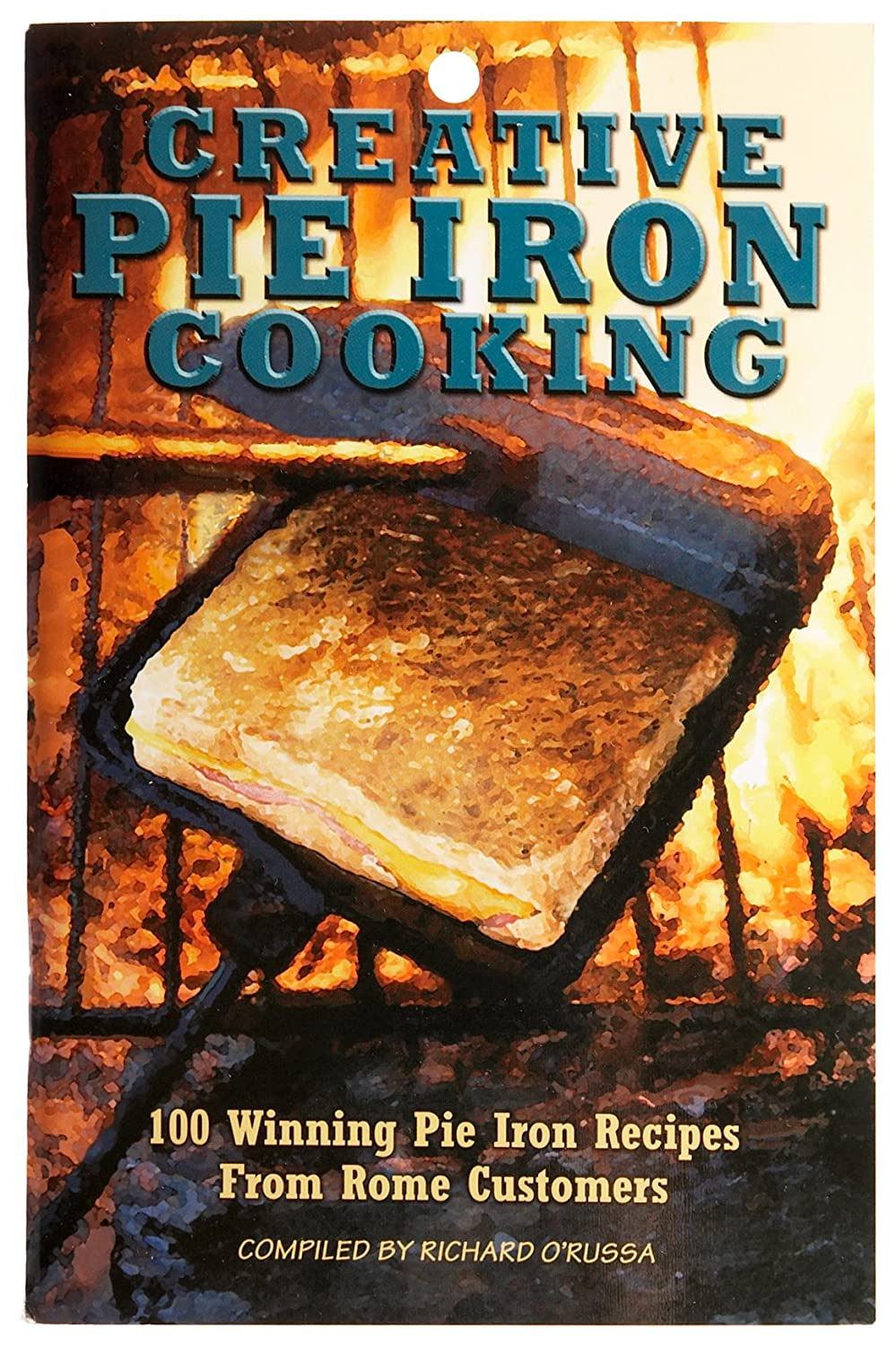 Creative Pie Iron Cooking45; 100 Award Winning Recipes