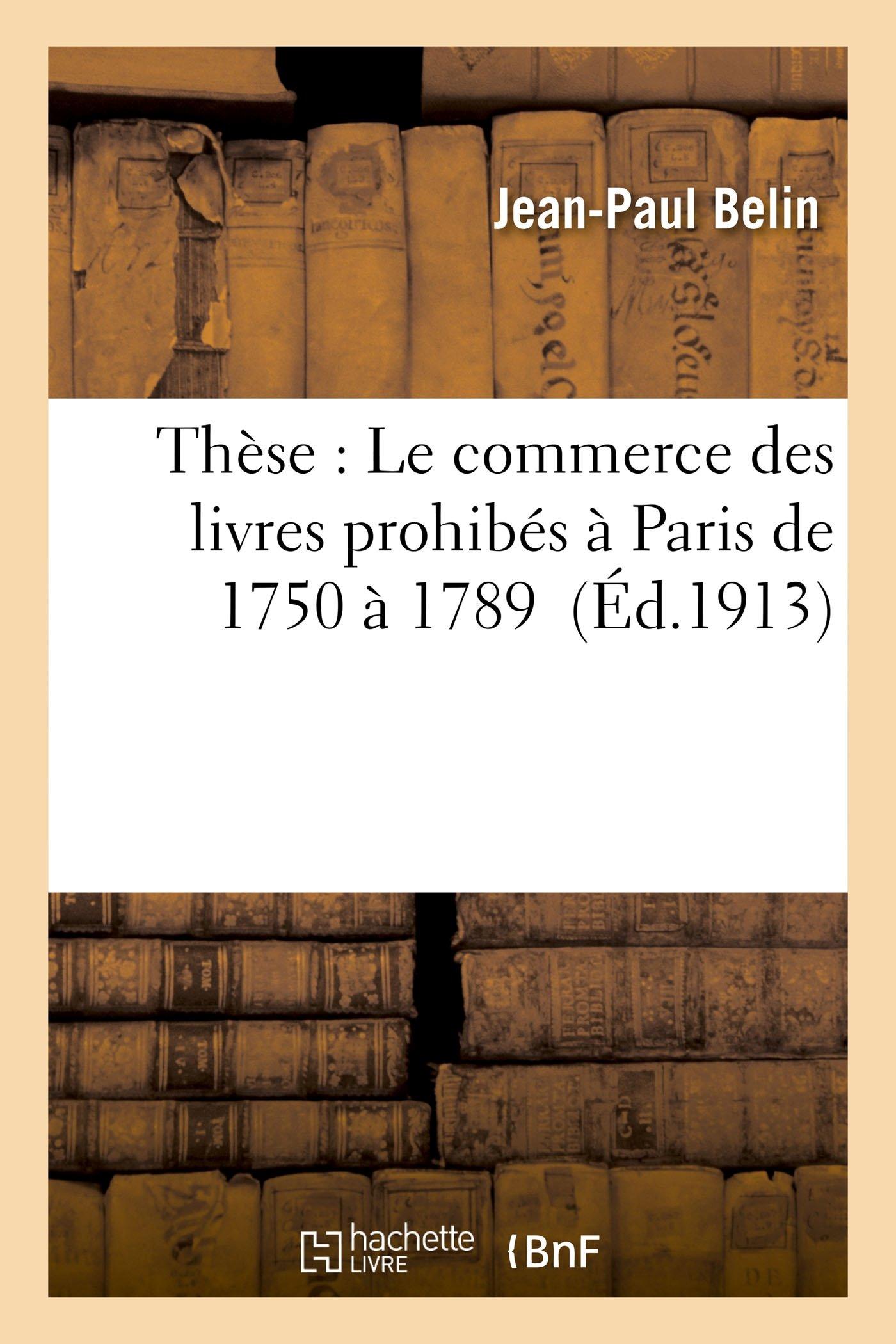 Download Thèse: Le Commerce Des Livres Prohibés À Paris de 1750 À 1789 (Generalites) (French Edition) PDF