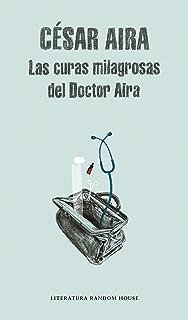 Las curas milagrosas del Doctor Aira (Spanish Edition)