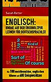 ENGLISCH: IDIOME AUF DER ÜBERHOLSPUR LERNEN FÜR DEUTSCHSPRACHLER: Die 100 meistbenutzten, englischen Idiome mit 600 Beispielsätzen.  (English Edition)