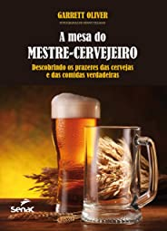 A mesa do mestre cervejeiro : Descobrindo os prazeres das cervejas e das comidas verdadeiras